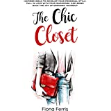 The Chic Closet: Inspired ideas to develop your personal style, fall in love with your wardrobe, and bring back the joy of dr