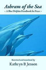 Ashram of the Sea: A Blue Dolphin Handbook for Peace Kindle Edition