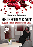He Loves Me Not: Buried Tears of Betrayed Love