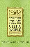 Anam Cara: Spiritual Wisdom from the Celtic World