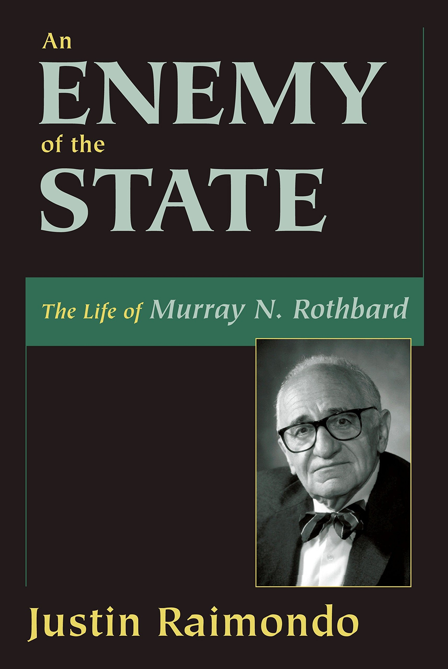 An Enemy of the State: The Life of Murray N. Rothbard: Justin ...
