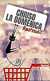 CHIUSO LA DOMENICA: (Bastxxdi!)