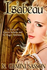Isabeau, A Novel of Queen Isabella and Sir Roger Mortimer (The Isabella Books Book 1) Kindle Edition