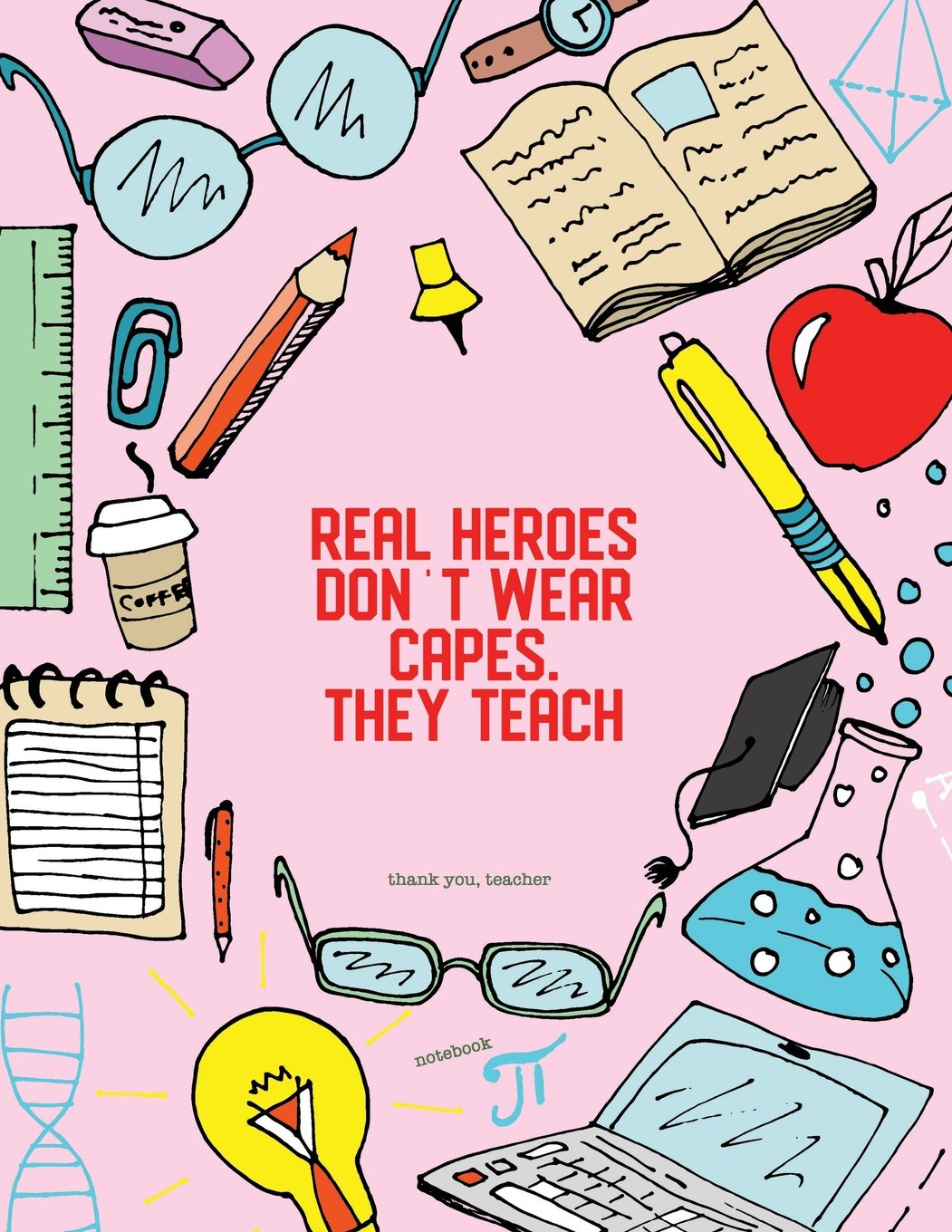 They Teach Real Heroes Dont Wear Capes Teacher Notebook