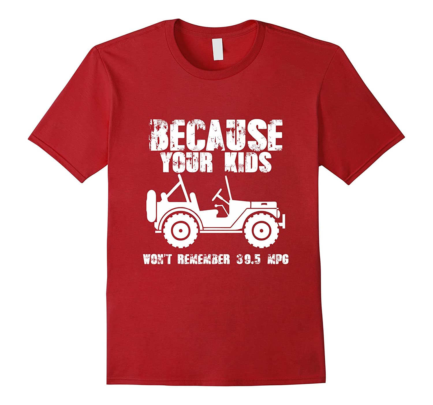 Because Your Kids Dont Remember 395 MPG  Jeep Shirt-RT