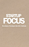 Startup Focus: The science of turning an idea into a business