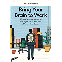 Bring Your Brain to Work: Using Cognitive Science to Get a Job, Do it Well, and Advance Your Career (English Edition)