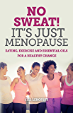 No Sweat! It's Just Menopause: Eating, Exercise and Essential Oils For a Healthy Change