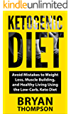 Ketogenic Diet: Avoid Mistakes To - Weight Loss, Muscle Building, & Healthy Living! Using: The Low-Carb, Keto-Diet