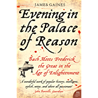 Evening in the Palace of Reason: Bach Meets Frederick the Great in the Age of Enlightenment (English Edition)