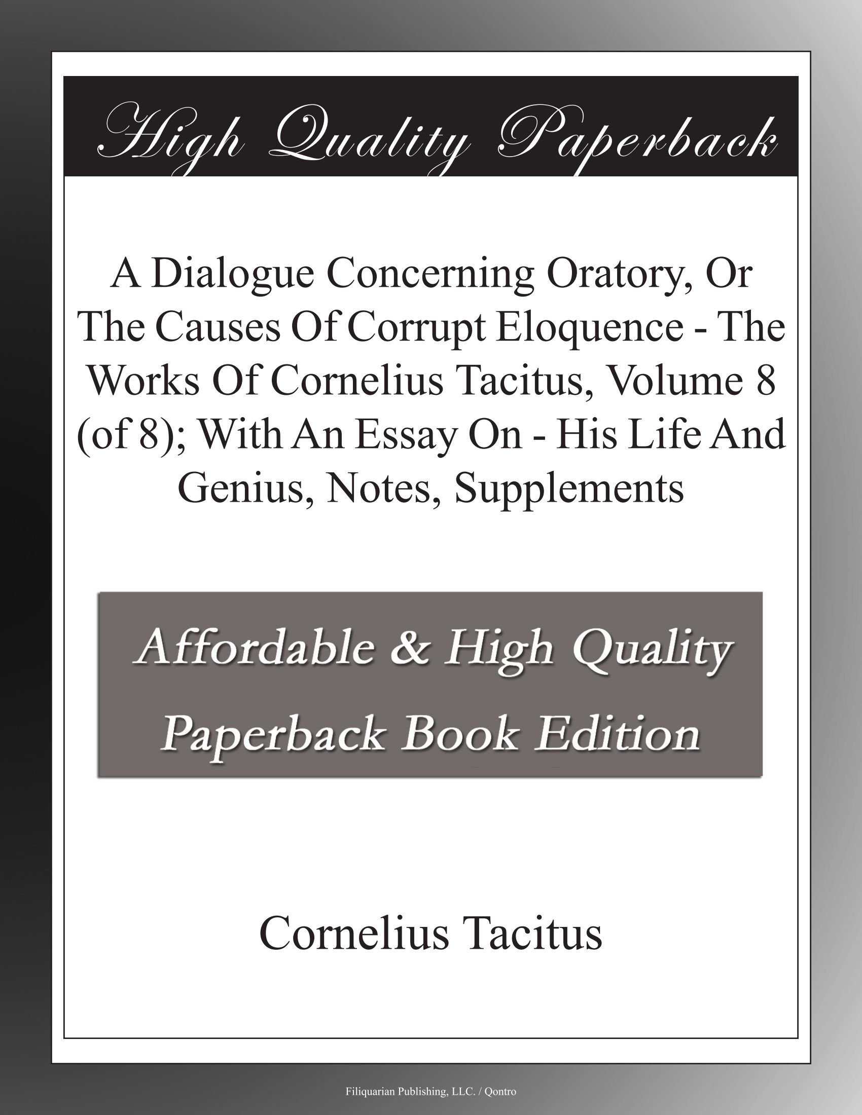 Essay On Healthy Foods A Dialogue Concerning Oratory Or The Causes Of Corrupt Eloquence  The  Works Of Cornelius Tacitus Volume  Of  With An Essay On  His Life  And Genius  English Essay Topics For College Students also High School Essay Sample A Dialogue Concerning Oratory Or The Causes Of Corrupt Eloquence  Essay Writing Business