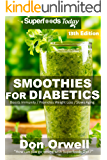 Smoothies for Diabetics: Over 175 Quick & Easy Gluten Free Low Cholesterol Whole Foods Blender Recipes full of…