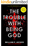 The Trouble With Being God: 10th Anniversary Special Edition