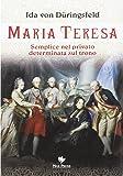 Maria Teresa. Semplice nel privato, determinata sul trono