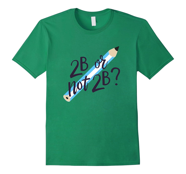 2B or Not Shirt | Funny Art Shirts | Funny Pun Tshirts-FL