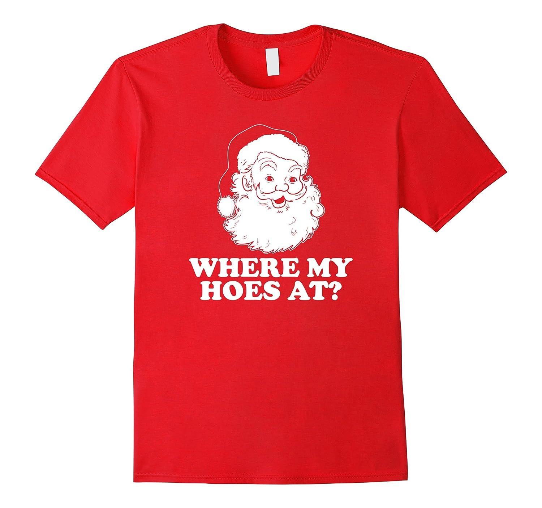 Where My Hoes At Santa Claus Christmas Shirt-Art