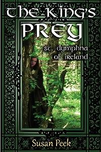 The King's Prey: Saint Dymphna of Ireland (God's Forgotten Friends)
