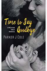 Time to Say Goodbye: A Clean Enemies to Lovers Romance (Michigan Sweet Romance) Kindle Edition
