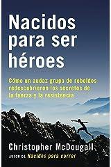 Nacidos para ser héroes: Cómo un audaz grupo de rebeldes redescubrieron los secretos de la fuerza y la resistencia (A Vintage Español Original) (Spanish Edition) Kindle Edition
