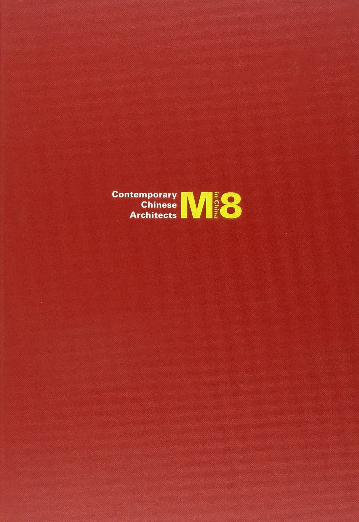 M8 in China: Contemporary Chinese Architects pdf epub