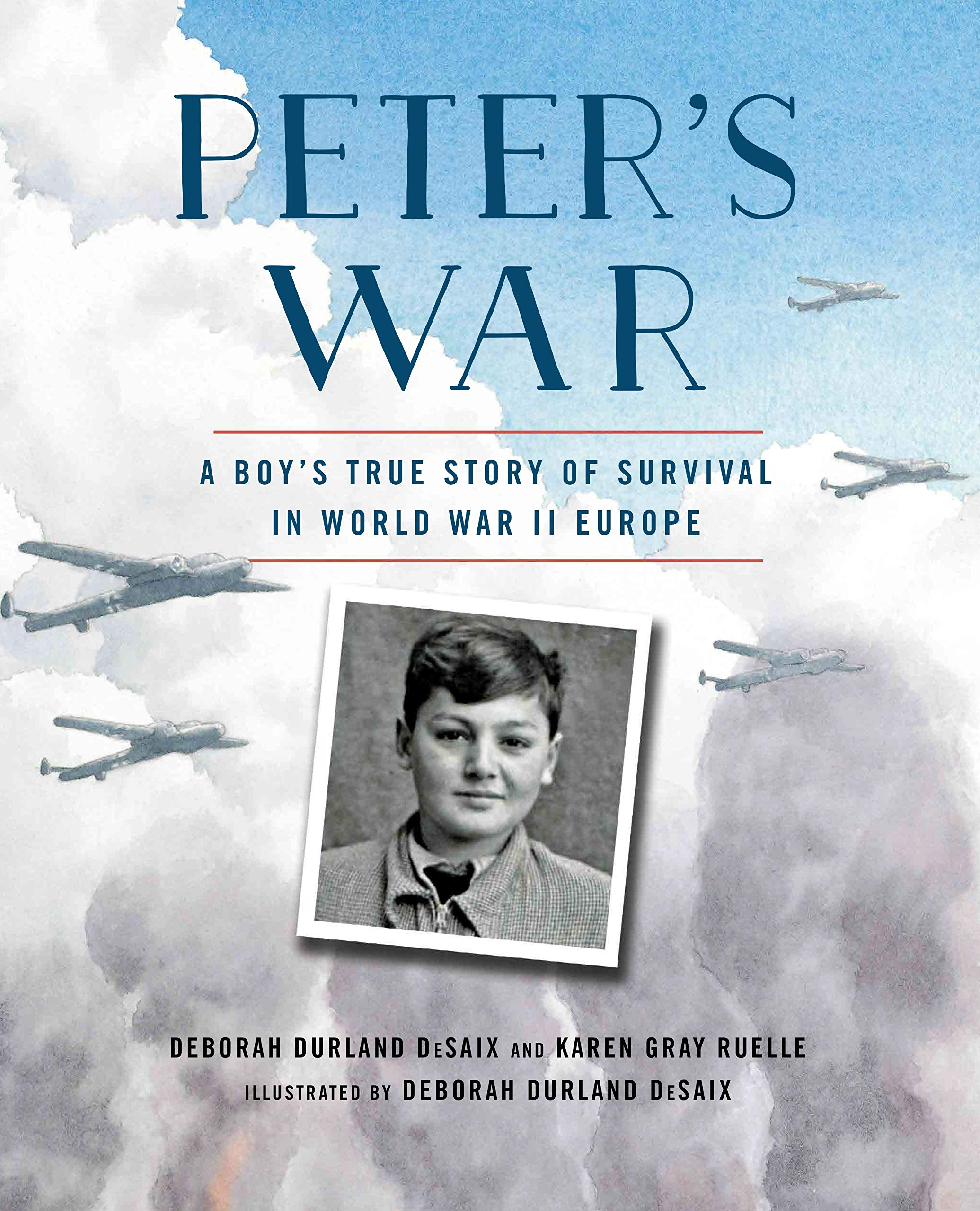 Peter's War: A Boy's True Story of Survival in World War II Europe: Ruelle,  Karen Gray, Durland DeSaix, Deborah: 9780823424160: Amazon.com: Books