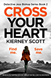 Cross Your Heart: An absolutely gripping detective thriller that will leave you breathless (Detective Jess Bishop Book 2) (English Edition)