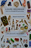 A Slow Childhood: Notes on thoughtful parenting (English Edition)