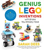 Genius LEGO Inventions with Bricks You Already Have: 40+ New Robots, Vehicles, Contraptions, Gadgets, Games and Other…