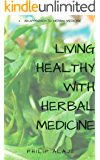 Living Healthy With Herbal Medicine (Health With Herbal Book 1)