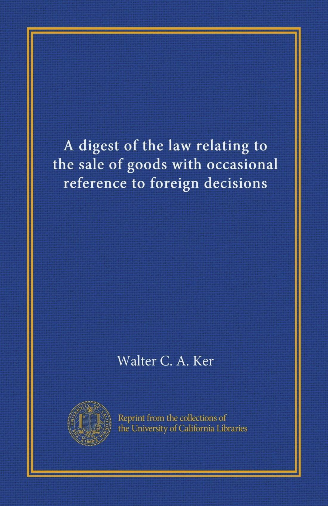 Download A digest of the law relating to the sale of goods with occasional reference to foreign decisions PDF