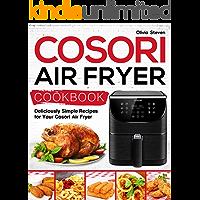 Cosori Air Fryer Cookbook: Deliciously Simple Recipes for Your Cosori Air Fryer (Air Fryer recipes Book 1)