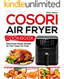 Cosori Air Fryer Cookbook: Deliciously Simple Recipes for Your Cosori Air Fryer (Air Fryer recipes Book 1)