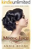 Mail Order Bride: Mending Fences: A Clean and Wholesome Western Romance (A Kansas Mail Order Bride Story Book 6)