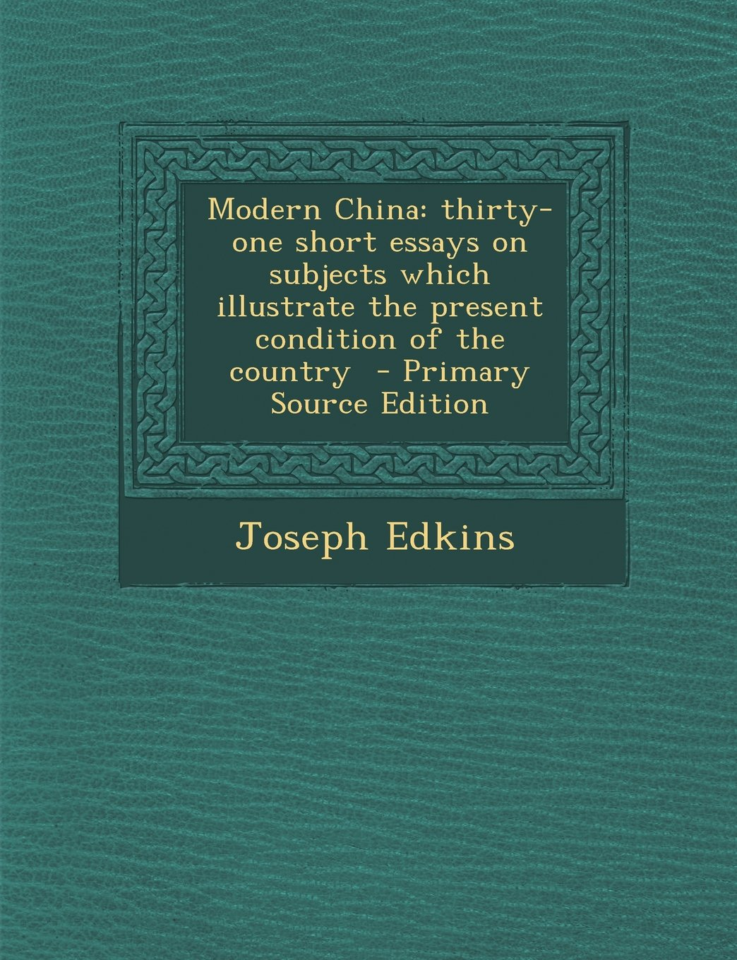 Download Modern China: Thirty-One Short Essays on Subjects Which Illustrate the Present Condition of the Country - Primary Source Edition PDF