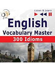 English Vocabulary Master - 300 Idioms. For Intermediate / Advanced Learners - Proficiency Level B2-C1: Listen & Learn
