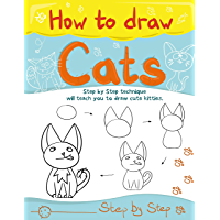 How to Draw Cats. Step by Step technique will teach you to draw cute kitties.: This book will get you drawing in no time. (English Edition)