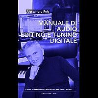 Manuale di Audio Editing e Tuning Digitale: Editing e Tuning Professionale per Home Studio (Audio engineering - Manuali Audio per il Fonico Vol. 2)