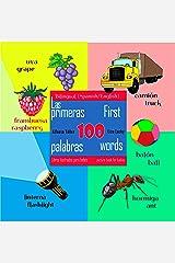 First 100 Words - a Picture Book for Babies. Las Primeras 100 Palabras - Libros Ilustrados Para Bebés: Bilingual (Spanish\English) Edition Kindle Edition