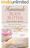 Homemade Body Butter: Body Butter Basics: Make Your Own Body Butters From Scratch... Even If You've Never Made Body Butters Before (DIY Beauty Collection Book 3)