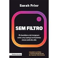 Sem filtro: Os bastidores do Instagram: Como uma startup revolucionou nosso estilo de vida