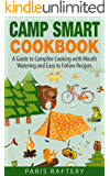 Camp Smart Cookbook: A Guide to Campfire Cooking with Mouth Watering and Easy to Follow Recipes (Outdoor Cooking Book 1)