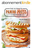 The Ultimate Panini Press Cookbook - Over 25 Panini Recipe Book Recipes: The Only Panini Maker Cookbook You Will Ever Need (English Edition)