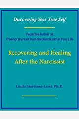 Recovering and Healing After the Narcissist: Discovering Your True Self Kindle Edition