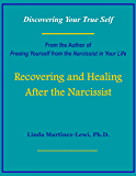 Recovering and Healing After the Narcissist: Discovering Your True Self