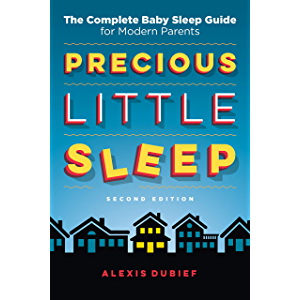 Precious Little Sleep - Second Edition: The Complete Baby Sleep Guide for Modern Parents