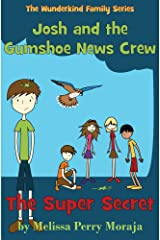 The Super Secret: Josh and the Gumshoe News Crew (The Wunderkind Family Book 5) Kindle Edition