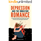 Depression and the Immature Romance: A Constructive Guide to the Causes, Cures, Types, and Secret Inner Psychology of Depression