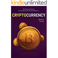 CRYPTOCURRENCY: The Complete Guide To Understanding Cryptocurrencies