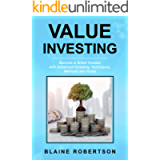 Value Investing: Become a Smart Investor with Advanced Investing Techniques, Methods and Rules