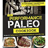 The Performance Paleo Cookbook: Recipes for Training Harder, Getting Stronger and Gaining the Competitive Edge